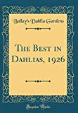 Amazon / Forgotten Books: The Best in Dahlias, 1926 Classic Reprint (Ballay s Dahlia Gardens)