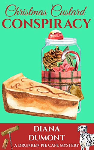 Christmas Custard Conspiracy (The Drunken Pie Cafe Cozy Mystery Book 6) by [DuMont, Diana]
