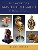 The Work of a Master Goldsmith, James Miller, 0719801028