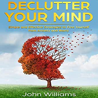 Amazon Com Declutter Your Mind Simple And Effective Strategies To