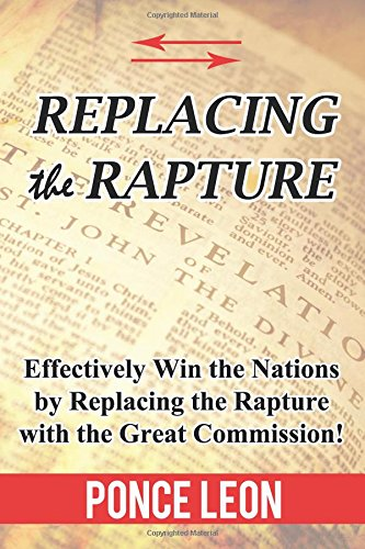 Replacing the Rapture: Effectively Win the Nations by Replacing the Rapture with the Great Commission PDF
