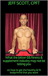 What the billion $$ fitness & supplement industry may not be telling you: on how to get the healthy & fit body/mind that you want