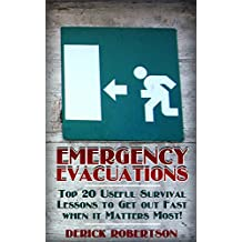 Emergency Evacuations: Top 20 Useful Survival Lessons to Get out Fast when it Matters Most!