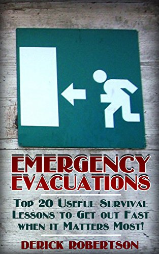 Emergency Evacuations: Top 20 Useful Survival Lessons to Get out Fast when it Matters Most! by [Robertson , Derick ]