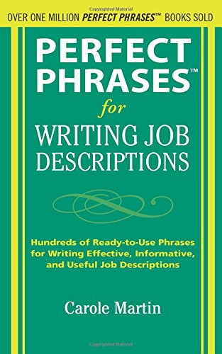 Perfect Phrases for Writing Job Descriptions: Hundreds of Ready-to-Use Phrases for Writing Effective, Informative, and Useful Job Descriptions (Perfect Phrases Series)