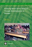 Achieving Better Service Delivery Through Decentralization in Ethiopia, Marito Garcia and Andrew Sunil Rajkumar, 082137382X