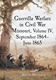 Guerrilla Warfare in Civil War Missouri, September 1864-June 1865, Bruce Nichols, 0786475846