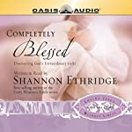 Completely Blessed: Discovering God's Extraordinary Gifts | Shannon Ethridge