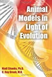 Animal Models in Light of Evolution, Niall Shanks and C. Ray Greek, 1599425025