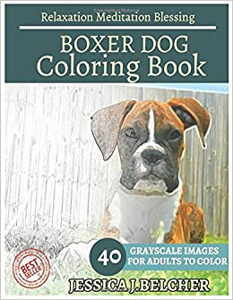 Amazon BOXER DOG Coloring Book For Adults Relaxation Meditation Blessing Sketches 40 Grayscale Images 9781544293851 Jessica Belcher