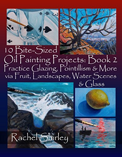 10-bite-sized-oil-painting-projects-book-2-practice-glazing-pointillism-and-more-via-fruit-landscape