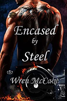 Encased by Steel (Steel MC Book 1) by [McCabe, Wren]