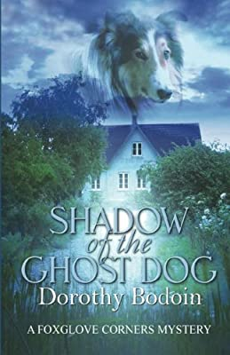 Shadow of the Ghost Dog (A Foxglove Corners Mystery) (Volume 22)