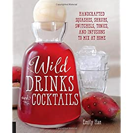 Wild Drinks & Cocktails: Handcrafted Squashes, Shrubs, Switchels, Tonics, and Infusions to Mix at Home 20 Create your own handcrafted drinks and cocktails using local, fresh, or foraged ingredients.Tired of boring, artificial, too-sweet drinks? Go wild! It's ti