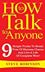 How To Talk To Anyone: 9 Simple Tricks To Break Free Of Shyness Chains And Live A Life Of Complete Wow!