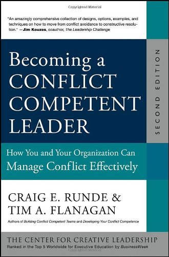 By Craig E. Runde Becoming a Conflict Competent Leader: How You and Your Organization Can Manage Conflict Effectively (2nd Edition)