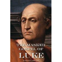 The Masked Gospel of Luke (New Testament as Literature Book 4)