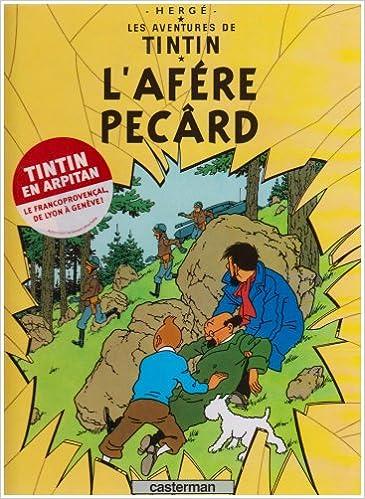En ligne téléchargement Les aventures de Tintin: L'afére Pecârd: Edition en arpitan pdf