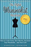 The Stylish Minimalist Wardrobe: How to Look Great, Save Money, Declutter Your Wardrobe and Your Life!