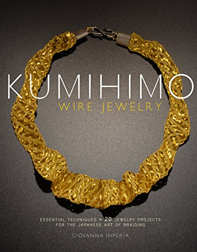 - Kumihimo Wire Jewelry: Essential Techniques and 20 Jewelry Projects for the Japanese Art of Braiding