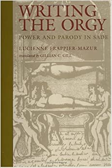Writing the Orgy: Power and Parody in Sade (New Cultural Studies) by Lucienne Frappier-Mazur (1996-07-01)