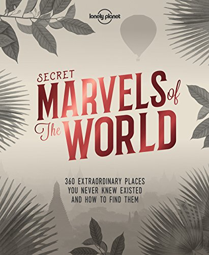 Secret Marvels of the World: 360 extraordinary places you never knew existed and where to find them (Lonely Planet) cover