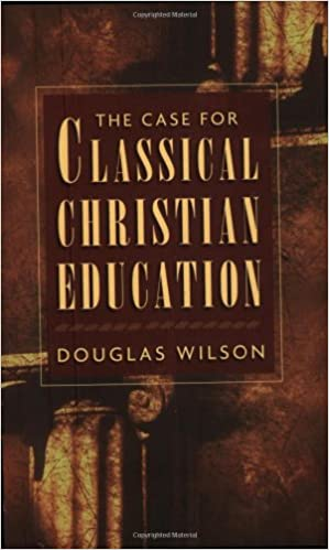 CASE FOR CLASSICAL CHRISTIAN EDUCATION PB