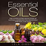 Essential Oils: The Young Living Book Guide of Natural Remedies for Beginners for Pets, for Dogs | Lela Gibson