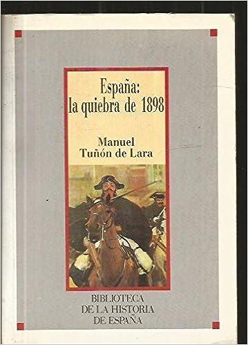 ESPAÑA: LA QUIEBRA DE 1898: Amazon.es: TUÑON DE LARA , Manuel: Libros