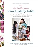Trim Healthy Mamas Trim Healthy Table: More Than 300 All-New Healthy and Delicious Recipes from Our Homes to Yours