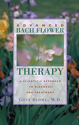 Advanced Bach Flower Therapy: A Scientific Approach to Diagnosis and Treatment (Flower Therapy)