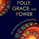 Folly, Grace, and Power: The Mysterious Act of Preaching Audiobook by John Koessler Narrated by Tom Parks