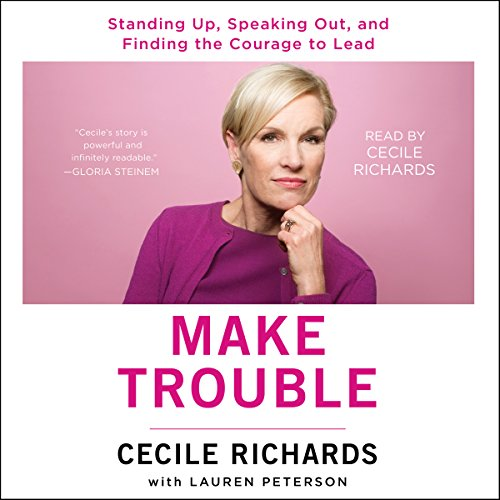 Make Trouble: Standing Up, Speaking Out, and Finding the Courage to Lead - My Life Story cover