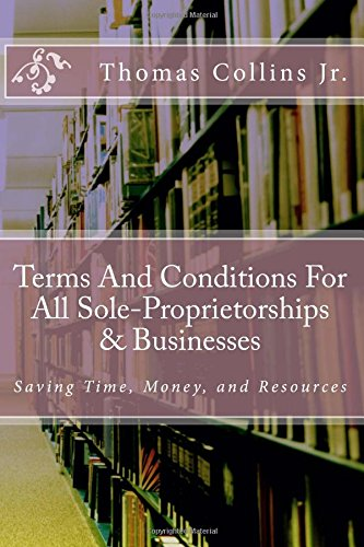Terms And Conditions For All Sole-Proprietorships & Businesses: Saving Time, Money, and Resources pdf epub