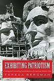 Exhibiting Patriotism: Creating and Contesting Interpretations of American Historic Sites