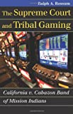 Supreme Court and Tribal Gaming, Ralph Rossum, 0700617787
