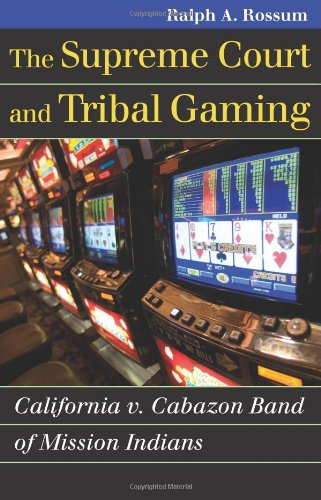 The Supreme Court and Tribal Gaming: California v. Cabazon Band of Mission Indians (Landmark Law Cases & American Society) (Landmarks In Indian Legal And Constitutional History)