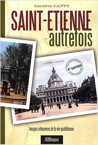 Téléchargement gratuit de livres audio pour Android Saint-Etienne autrefois : Images retrouvées PDF