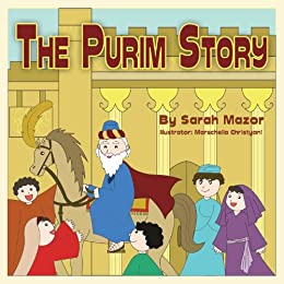 The Purim Story: The Story of Queen Esther and Mordechai the Righteous (Jewish Holiday Books for Children) by [Mazor, Sarah]