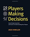 Players Making Decisions: Game Design Essentials