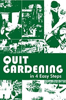 quit gardening in 4 easy steps kindle edition by keith