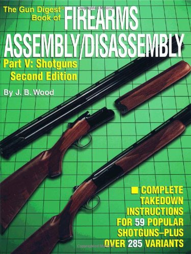 The Gun Digest Book of Firearms Assembly/Disassembly, Pt. V: Shotguns (2nd Edition)
