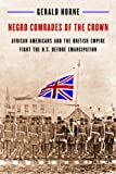 Negro Comrades of the Crown: African Americans and the British Empire Fight the U.S. Before Emancipation, Gerald Horne, 1479876399