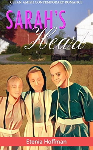 Sarah's Heart: Clean Amish Contemporary Romance by [Hoffman, Etenia]
