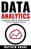 kindle customer - Data Analytics: Using Big Data Analytics For Business To Increase Profits And Create Happy Customers (data analytics, data science, business intelligence)