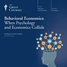 Behavioral Economics: When Psychology and Economics Collide Lecture by  The Great Courses Narrated by Professor Scott Huettel