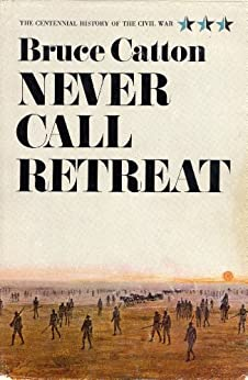 Amazon.com: Never Call Retreat (Centennial History of the Civil War Book 3) eBook: Bruce Catton