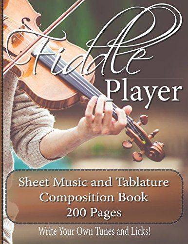 Fiddle Player Music and Tablature Composition Book - 200 Pages: Write Your Own Tunes and Licks ()