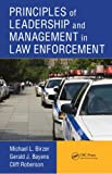 Principles of Leadership and Management in Law Enforcement, Michael L. Birzer and Gerald J. Bayens, 1439880344