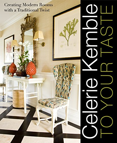 Celerie Kemble: To Your Taste: Creating Modern Rooms with a Traditional Twist (English Oak Garden Furniture)